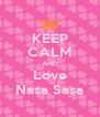 KEEP CALM AND Love Nasa Sasa - Personalised Poster A4 size