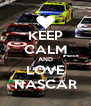 KEEP CALM AND LOVE NASCAR - Personalised Poster A4 size