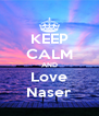 KEEP CALM AND Love Naser - Personalised Poster A4 size