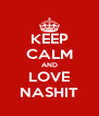 KEEP CALM AND LOVE NASHIT - Personalised Poster A4 size