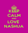 KEEP CALM AND LOVE  NASHUA - Personalised Poster A4 size