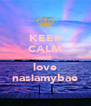 KEEP CALM AND love nasiamybae - Personalised Poster A4 size