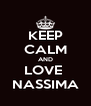 KEEP CALM AND LOVE  NASSIMA - Personalised Poster A4 size