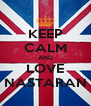 KEEP CALM AND LOVE NASTARAN - Personalised Poster A4 size