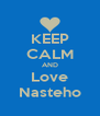 KEEP CALM AND Love Nasteho - Personalised Poster A4 size