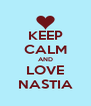 KEEP CALM AND LOVE NASTIA - Personalised Poster A4 size