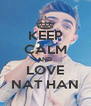 KEEP CALM AND  LOVE NAT HAN - Personalised Poster A4 size