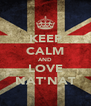 KEEP CALM AND LOVE NAT'NAT - Personalised Poster A4 size