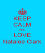 KEEP CALM AND LOVE Natalee Clark - Personalised Poster A4 size