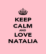 KEEP CALM AND LOVE NATALIA - Personalised Poster A4 size