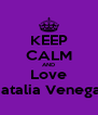 KEEP CALM AND Love Natalia Venegas - Personalised Poster A4 size