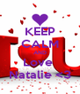 KEEP CALM AND Love  Natalie <3 - Personalised Poster A4 size