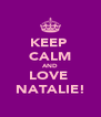 KEEP  CALM AND LOVE  NATALIE! - Personalised Poster A4 size