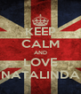 KEEP CALM AND LOVE NATALINDA - Personalised Poster A4 size