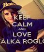 KEEP CALM AND LOVE NATÁLKA ROGLOVÁ - Personalised Poster A4 size