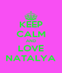 KEEP CALM AND LOVE NATALYA - Personalised Poster A4 size