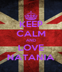 KEEP CALM AND LOVE NATANIA - Personalised Poster A4 size
