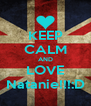 KEEP CALM AND LOVE Natanie!!!:D - Personalised Poster A4 size