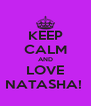 KEEP CALM AND LOVE NATASHA!  - Personalised Poster A4 size