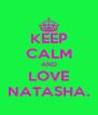 KEEP CALM AND LOVE NATASHA. - Personalised Poster A4 size