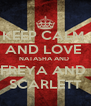 KEEP CALM  AND LOVE  NATASHA AND  FREYA AND  SCARLETT - Personalised Poster A4 size