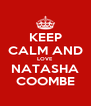 KEEP CALM AND LOVE NATASHA COOMBE - Personalised Poster A4 size