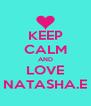 KEEP CALM AND LOVE NATASHA.E - Personalised Poster A4 size
