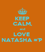 KEEP CALM, and LOVE  NATASHA ='P  - Personalised Poster A4 size