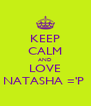 KEEP CALM AND LOVE NATASHA ='P  - Personalised Poster A4 size