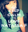 KEEP CALM AND LOVE NATASSA F - Personalised Poster A4 size