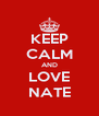 KEEP CALM AND LOVE NATE - Personalised Poster A4 size