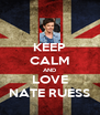 KEEP CALM AND LOVE NATE RUESS - Personalised Poster A4 size