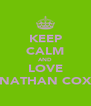 KEEP CALM AND LOVE NATHAN COX - Personalised Poster A4 size