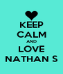 KEEP CALM AND LOVE NATHAN S - Personalised Poster A4 size