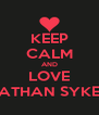 KEEP CALM AND LOVE NATHAN SYKES! - Personalised Poster A4 size