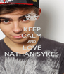 KEEP CALM AND LOVE NATHAN SYKES - Personalised Poster A4 size