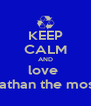 KEEP CALM AND love  nathan the most - Personalised Poster A4 size