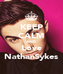KEEP CALM AND Love NathanSykes - Personalised Poster A4 size