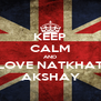 KEEP CALM AND LOVE NATKHAT AKSHAY - Personalised Poster A4 size