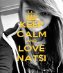 KEEP CALM AND LOVE NATSI - Personalised Poster A4 size