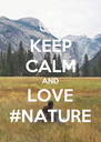 KEEP CALM AND LOVE #NATURE - Personalised Poster A4 size
