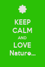 KEEP CALM AND LOVE Nature... - Personalised Poster A4 size