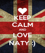 KEEP CALM AND LOVE NATY :) - Personalised Poster A4 size