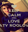 KEEP CALM AND LOVE NATY ROGLOVÁ - Personalised Poster A4 size