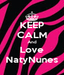 KEEP CALM And Love NatyNunes - Personalised Poster A4 size