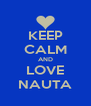 KEEP CALM AND LOVE NAUTA - Personalised Poster A4 size