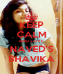 KEEP CALM AND LOVE NAVED'S BHAVIKA - Personalised Poster A4 size