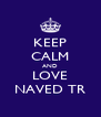 KEEP CALM AND LOVE NAVED TR - Personalised Poster A4 size