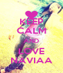 KEEP CALM AND LOVE NAVIAA - Personalised Poster A4 size