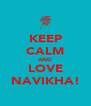 KEEP CALM AND LOVE NAVIKHA! - Personalised Poster A4 size